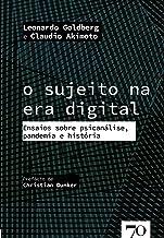 O Sujeito na era Digital: Ensaios Sobre Psicanálise, Pandemia e História