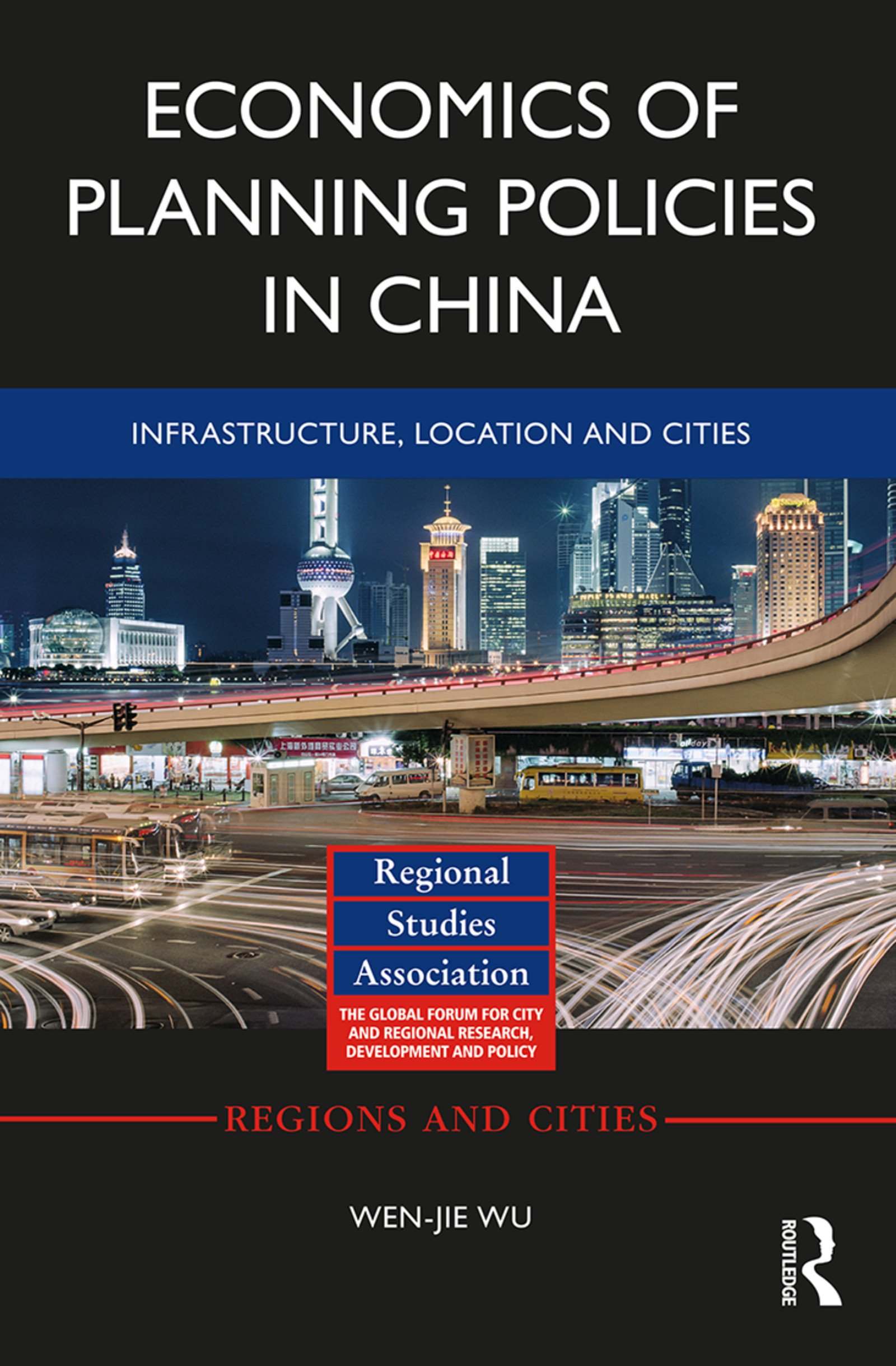 Economics of Planning Policies in China: Infrastructure, Location and Cities (Regions and Cities Book 113)