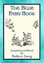 ANDREW LANG's BLUE FAIRY BOOK - 37 Illustrated Fairy Tales: 37 Illustrated Children's Stories (Andrew Lang's Many Coloured...
