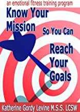 Know Your Mission So You Can Reach Your Goals (Emotional Fitness Training® Program)