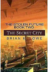 The Secret City: The Stolen Future book two (The Stolen Future Trilogy 2) Kindle Edition