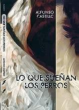 Lo que sueñan los perros (Spanish Edition)
