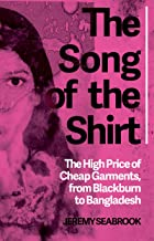 The Song of the Shirt: The High Price of Cheap Garments, from Blackburn to Bangladesh