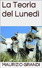 La Teoria del Lunedì (MaurizioGrandiLibri Vol. 5)