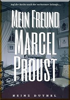 HEINZ DUTHEL : MEIN FREUND MARCEL PROUST: AUF DER SUCHE NACH DER VERLORENEN ZEIT (German Edition)