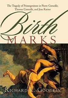 Birth Marks: The Tragedy of Primogeniture in Pierre Corneille, Thomas Corneille, and Jean Racine