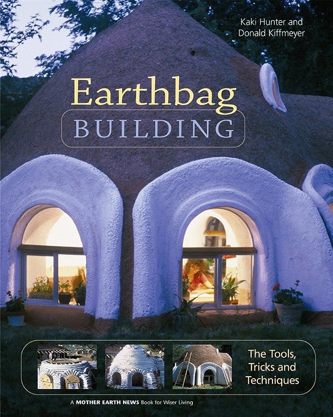 好戦的なまばたき公式Earthbag Building: The Tools, Tricks and Techniques (Mother Earth News Wiser Living Series)