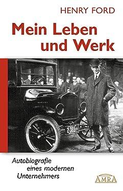 Mein Leben und Werk (Neuausgabe mit Originalfotos): Autobiografie eines modernen Unternehmers (German Edition)