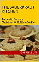 The Sauerkraut Kitchen Cooking Book: Authentic German Christmas & Holiday Cookies