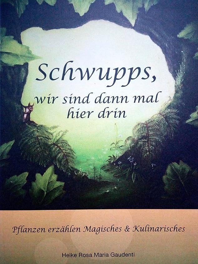 Schwupps wir sind dann mal hier drin: Kr?uter erz?hlen Magisches und Kulinarisches (German Edition)