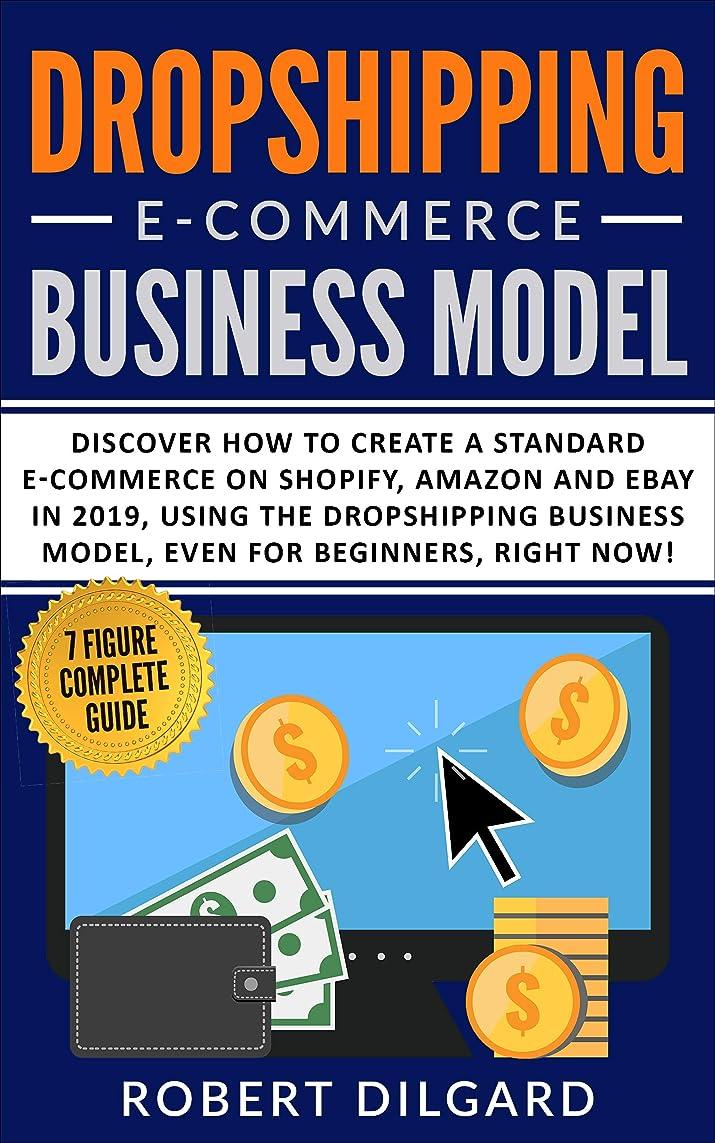 ビザ信仰逮捕Dropshipping E-Commerce Business Model: Discover How To Create a Standard E-commerce on Shopify, Amazon and Ebay in 2019, Using the Dropshipping Business ... For Beginners, Right Now! (English Edition)