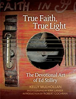 True Faith, True Light: The Devotional Art of Ed Stilley (The Arkansas Character)