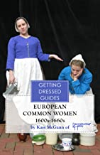 Early 17th century European Women's Getting Dressed Guide (Getting Dressed Guides) (English Edition)
