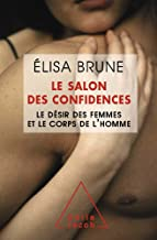 Livres Salon des confidences (Le): Le désir des femmes et le corps de l'homme (Sciences Humaines) PDF