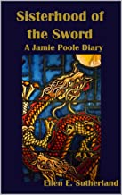 Sisterhood of the Sword: A Jamie Poole Diary (Jamie Poole Diaries Book 7)