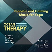 Ocean Therapy (Peaceful And Calming Music For Yoga, Dhyana, Healing, Therapy, Massage, Meditation, Spa, Mind And Body Relaxation)