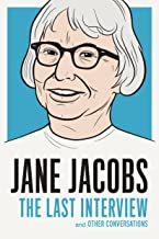 Jane Jacobs: The Last Interview: and Other Conversations (The Last Interview Series)