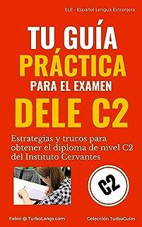 Español: Tu Guía Práctica Para El DELE C2: Estrategias y trucos para obtener el diploma de español de nivel C2 del Institu...