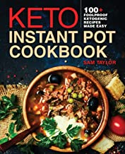 Keto Instant Pot Cookbook: 100+ Foolproof Ketogenic Recipes Made Easy (Low Carb High Fat Made Simple)