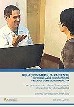 Relación médico – paciente: Experiencias de comunicación y relatos de medicina narrativa (Spanish Edition)