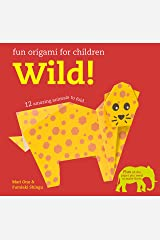 Fun Origami for Children: Wild!: 12 amazing animals to fold Paperback
