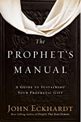 The Prophet's Manual: A Guide to Sustaining Your Prophetic Gift Kindle Edition