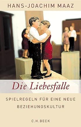 Die Liebesfalle Spielregeln für eine neue BeziehungskulturHans-Joachim Maaz