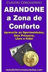Abandone a Zona de Conforto: Aproveite as Oportunidades, Seja Próspero, Livre e Feliz! eBook Kindle