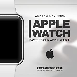 Apple Watch: Master Your Apple Watch - Complete User Guide F