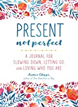 Present, Not Perfect: A Journal for Slowing Down, Letting Go, and Loving Who You Are PDF
