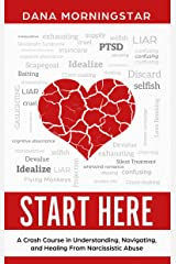 Start Here: A Crash Course in Understanding, Navigating, and Healing From Narcissistic Abuse Kindle Edition