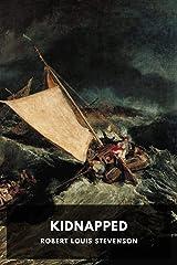 Kidnapped: Robert Louis Stevenson (fiction Action Adventure Historical Story Kidnapped Robert Louis Stevenson) [Annotated] Kindle Edition