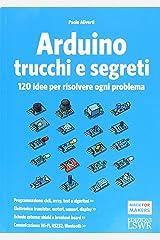 Arduino. Trucchi e segreti. 120 idee per risolvere ogni problema Paperback