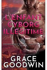 L'Enfant Cyborg Illégitime (Programme des Épouses Interstellaires: La Colonie t. 7) Format Kindle