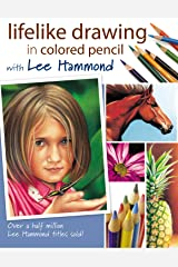Lifelike Drawing In Colored Pencil With Lee Hammond Kindle Edition