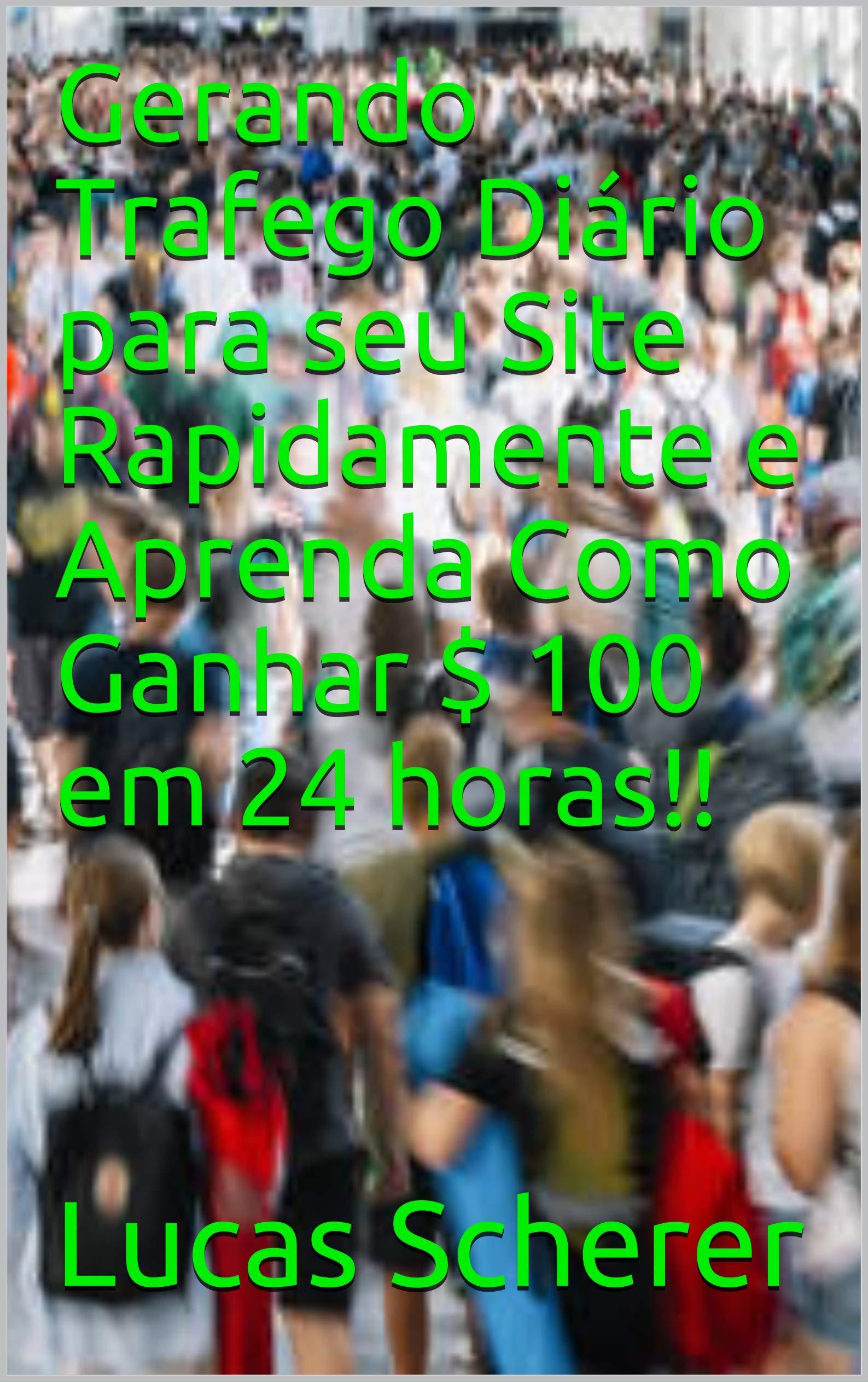 Gerando Trafego Diário para seu Site Rapidamente e Aprenda Como Ganhar $ 100 em 24 horas!! (Portuguese Edition)