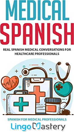 Medical Spanish: Real Spanish Medical Conversations for Healthcare Professionals (Spanish for Medical Professionals Book 1)
