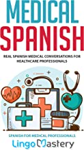 Medical Spanish: Real Spanish Medical Conversations for Healthcare Professionals (Spanish for Medical Professionals Book 1) (English Edition)
