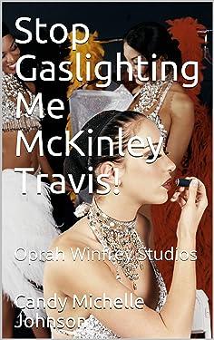 Stop Gaslighting Me McKinley Travis!: Oprah Winfrey Studios