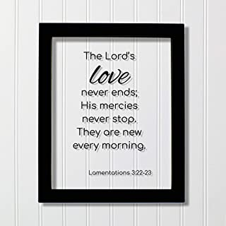 Lamentations 3 :22-23 - The Lord's love never ends; His mercies never stop. They are new every morning. - Scripture Frame - Bible Verse