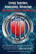 Living Together, Separating, Divorcing: Surviving During a Pandemic: Over 70 Leading Mediators help you deal with the loss of income, lack of accommodation, ... if you can, and if you can't... Book 4)