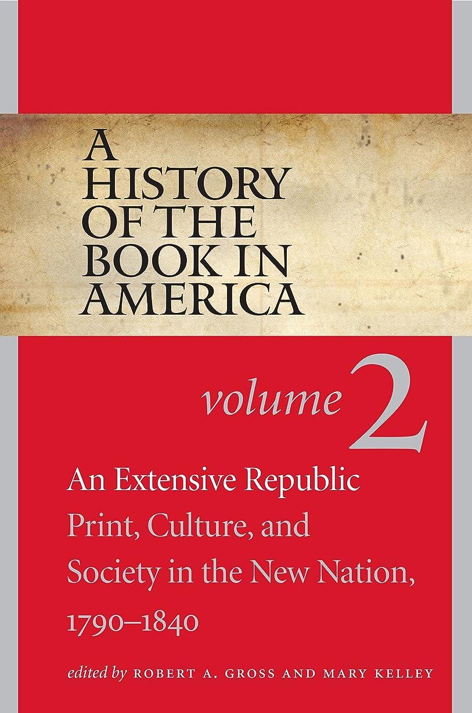 ラリーパブ舞い上がるA History of the Book in America: An Extensive Republic: Print, Culture, and Society in the New Nation, 1790-1840
