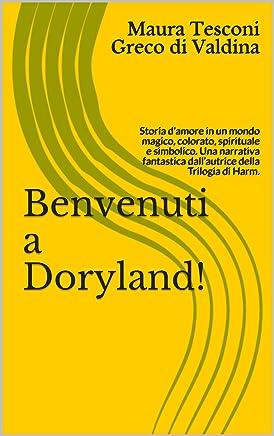 Benvenuti a Doryland!: Storia damore in un mondo magico, colorato, spirituale e simbolico. Una narrativa fantastica dall'autrice della Trilogia di Harm. (I romanzi fantastici Vol. 2)