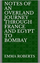 Notes of an Overland Journey Through France and E (English Edition)