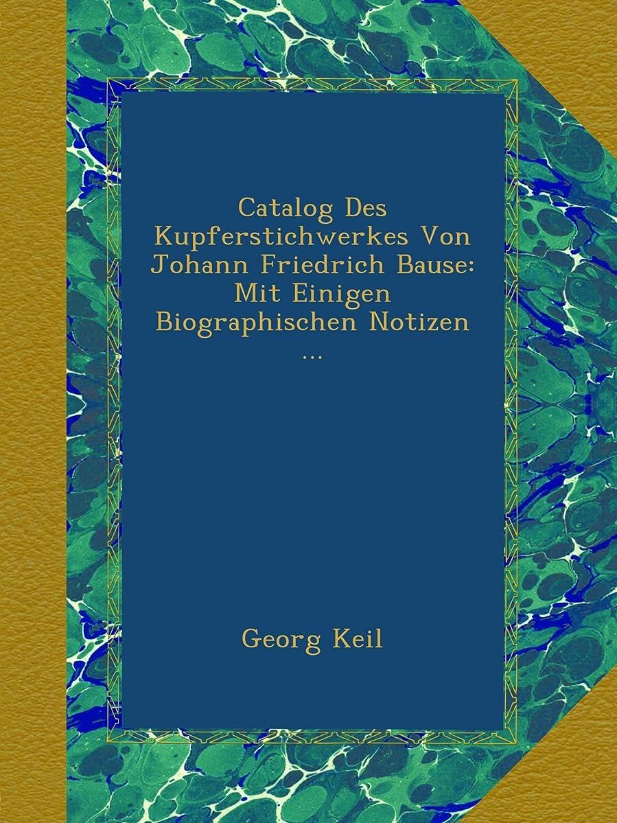 生まれジャーナリスト追うCatalog Des Kupferstichwerkes Von Johann Friedrich Bause: Mit Einigen Biographischen Notizen ...