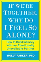 If We're Together, Why Do I Feel So Alone?: How to Build Intimacy with an Emotionally Unavailable Partner