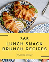 365 Lunch Snack Brunch Recipes: Lunch Snack Brunch Cookbook - All The Best Recipes You Need are Here! (English Edition)