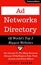 Ad Networks Directory Of World's Top 3 Biggest Websites: Get Access To The Main Revenue Stream Of Huffington Post, Tech Crunch And Perez Hilton (English Edition)