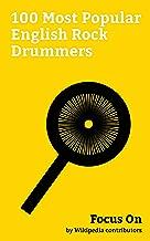 Focus On: 100 Most Popular English Rock Drummers: Ringo Starr, Phil Collins, John Bonham, Keith Moon, Richard Wright (musician), Nick Mason, Roger Taylor ... Pete Best, Rick Allen (drummer), etc.