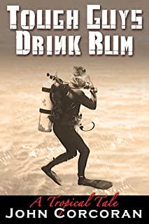 Tough Guys Drink Rum: A Tropical Tale (Jack Flynn Series Book 1)